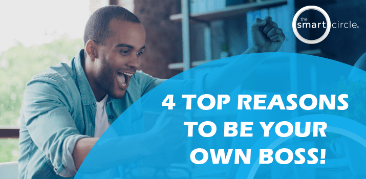 4 Top Reasons To Be Your Own Boss