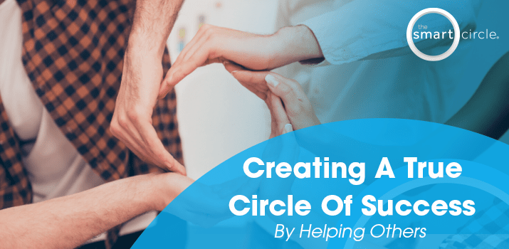 Creating a True Circle of Success by Helping Others