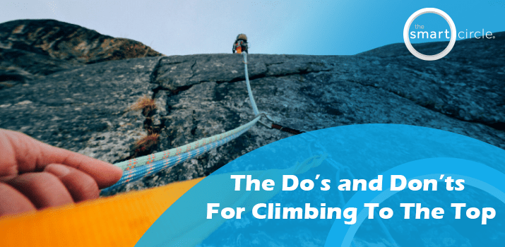 The Do's And Don'ts For Climbing To The Top