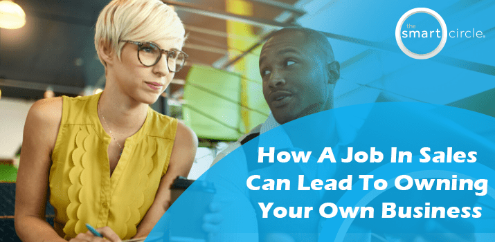 How A Job In Sales Can Lead To Owning Your Own Business
