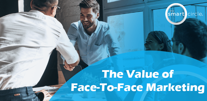 The Value of Face-To-Face Marketing