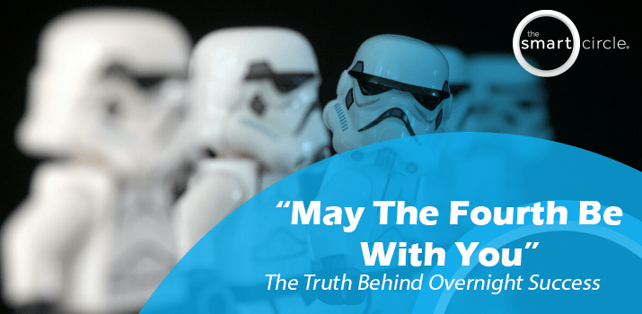 May The Fourth Be With You: The Truth Behind Overnight Success