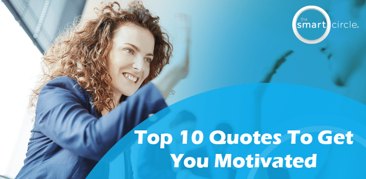 Top 10 Quotes To Get You Motivated!