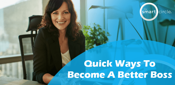 Quick Ways to Become A Better Boss