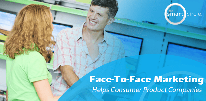 Face-to-face marketing helps consumer product companies