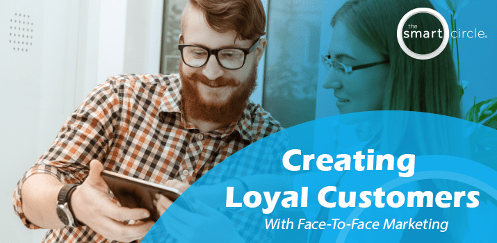 Creating Loyal Customers Through Face-to-Face Marketing
