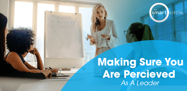 Making Sure You Are Perceived As A Leader