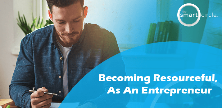 Becoming Resourceful, As An Entrepreneur