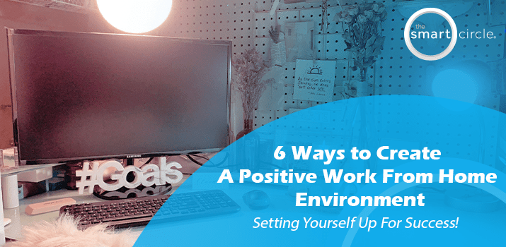 6 Ways To Create A Positive Work From Home Environment