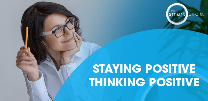 Staying Positive; Thinking Positive: The Power of Positivity